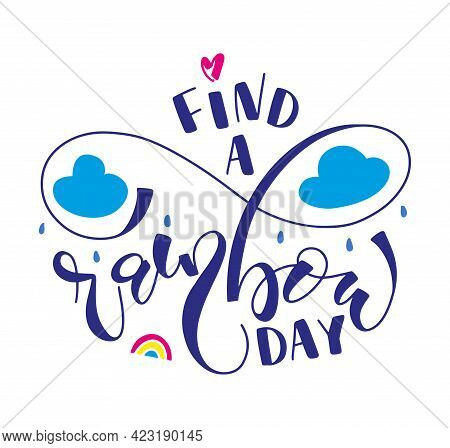 Find A Rainbow Day - Multicolored Lettering With Lettering, Doodle Clouds, Rainbow And Raindrops