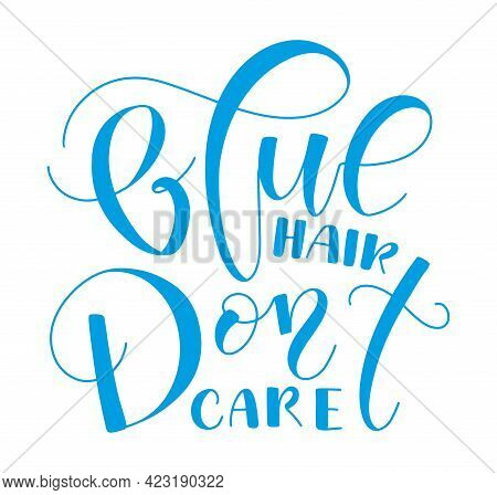 Blue Hair Dont Care - Colored Vector Illustration Isolated On White Background.