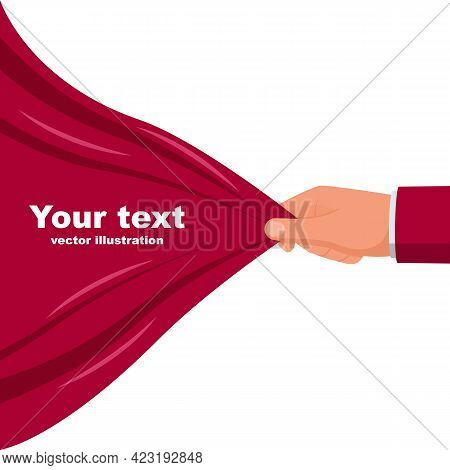 Open The Curtain. Man Hand Open Stage Red Curtain. Place For Text Template. Vector Illustration Flat