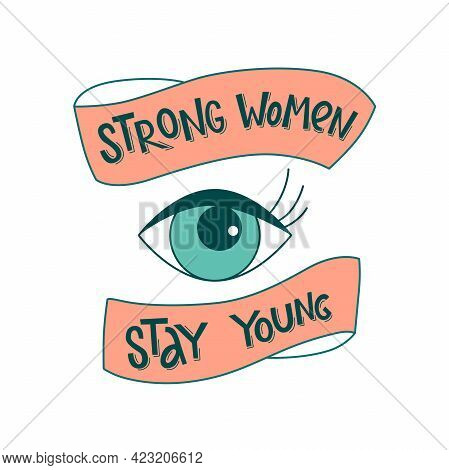 Strong Women Stay Young - Empowerment, Diversity Handwritten Lettering Phrase Slogan. Quotes With Ri