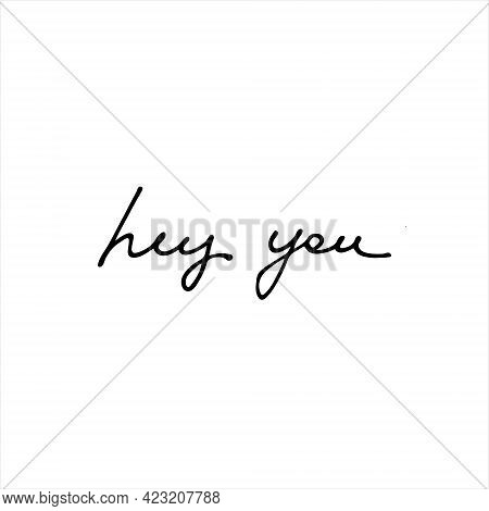 Hey You. Isolated Handwritten Phrase. Continuous Script Cursive