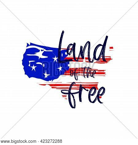 Patriotic Quote Land Of The Free On Shape Of America. American Flag. Red Blue White Color.