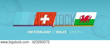 Wales - Switzerland Football Match Illustration In Group A. Vector Flags.