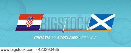 Croatia - Scotland Football Match Illustration In Group D. Vector Flags.