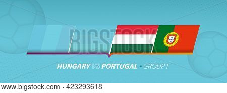 Hungary - Portugal Football Match Illustration In Group F. Vector Flags.