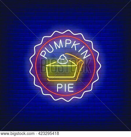 Piece Of Pumpkin Pie Neon Sign. Glowing Neon Pie. Pastry, Pumpkin, Thanksgiving Day. Night Bright Ad