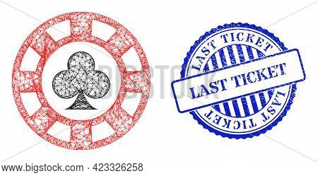 Vector Crossing Mesh Clubs Casino Chip Frame, And Last Ticket Blue Rosette Grunge Seal Print. Wire F