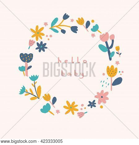 Hello Baby. Cute Baby Shower Vector Illustration With Floral Wreath. Round Shape Frame Made Of Color