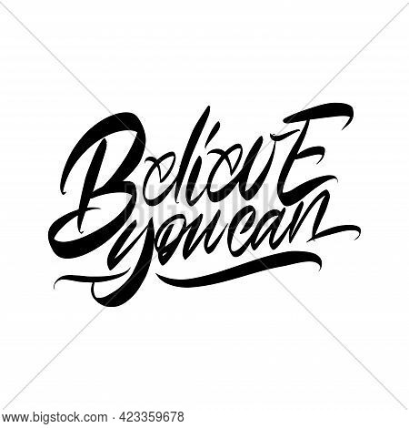 Lettering Believe You Can On A White Background. Isolated Vector. Text For Postcard, Invitation, T-s