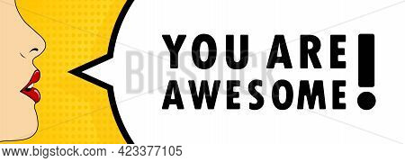 You Are Awesome. Female Mouth With Red Lipstick Screaming. Speech Bubble With Text You Are Awesome.