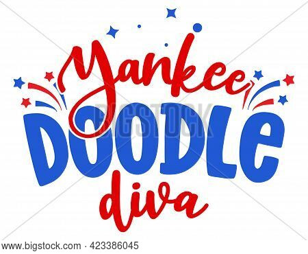 Yankee Doodle Diva - Happy Independence Day July 4th Lettering Design Illustration. Good For Adverti