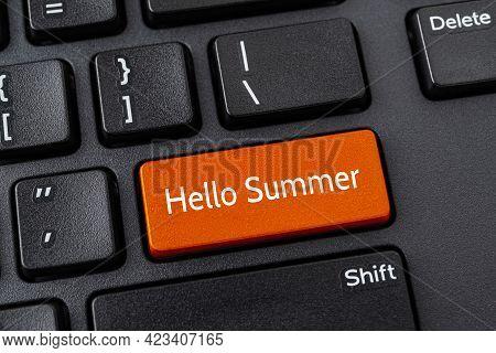 Orange Key With Hello Summer Words On A Black Desktop Computer Keyboard. Hot Summer Season Travels,