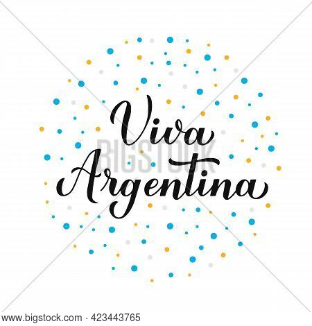 Viva Argentina Long Live Argentina Lettering In Spanish. Argentinian Independence Day Celebrated On