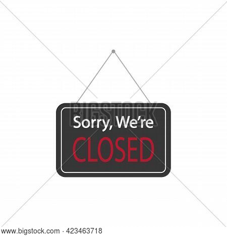 Signboard Sign Icon Sorry We Are Closed. Vector Illustration Eps 10
