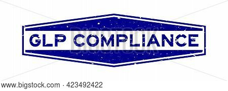 Grunge Blue Glp (good Laboratory Practice) Compliance Word Hexagon Rubber Seal Stamp On White Backgr
