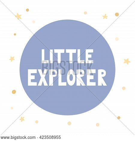 Lettering - Little Explorer In Circle Shape. Hand Drawn Doodle Stars. Ideal For Print On T-shirt, Lo