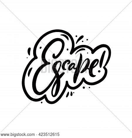 Escape Text. Black Color Lettering Motivation Phrase. Vector Illustration.