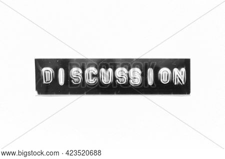 Embossed Letter With Word Discussion In Black Banner On White Paper Background