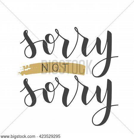 Vector Stock Illustration. Handwritten Lettering Of Sorry Not Sorry. Template For Banner, Postcard,