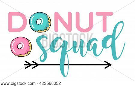 Donut Squad - Fun Lettering With Doughnuts. Vector Illustration