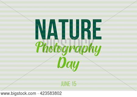 Nature Photography Day Typography Design. Banner, Poster, Postcard For Nature Photography Day On Jun