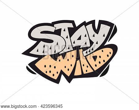 Stay Wild Slogan. Cartoon Style Hand Drawn Lettering. Motivational Quote For Posters, T Shirt Prints