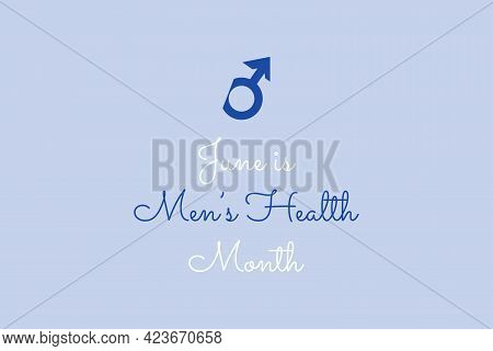 June Is Men's Health Month. Good Health Awareness Campaign In June Month. Medical Concept.