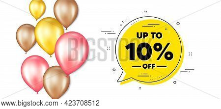 Up To 10 Percent Off Sale. Balloons Promotion Banner With Chat Bubble. Discount Offer Price Sign. Sp