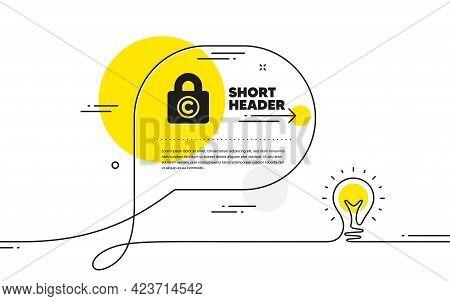 Copyright Locker Icon. Continuous Line Idea Chat Bubble Banner. Copywriting Sign. Private Informatio
