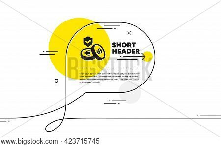 Savings Insurance Icon. Continuous Line Chat Bubble Banner. Risk Coverage Sign. Money Protection Sym