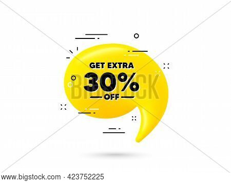 Get Extra 30 Percent Off Sale. Yellow 3d Chat Bubble. Discount Offer Price Sign. Special Offer Symbo