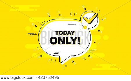 Today Only Sale Symbol. Check Mark Yellow Chat Banner. Special Offer Sign. Best Price Promotion. Tod