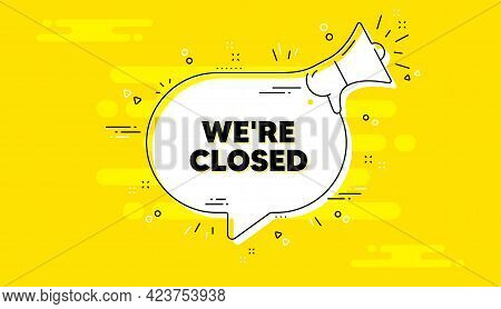 We Are Closed Text. Alert Megaphone Yellow Chat Banner. Business Closure Sign. Store Bankruptcy Symb