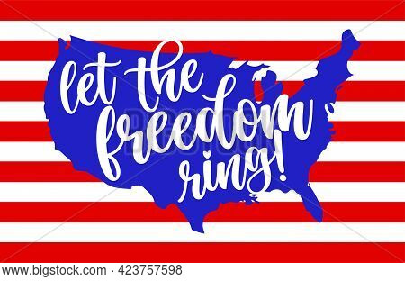 Let The Freedom Ring - Usa Flag In United States Map Shape - Independence Day Motivational Text. Goo