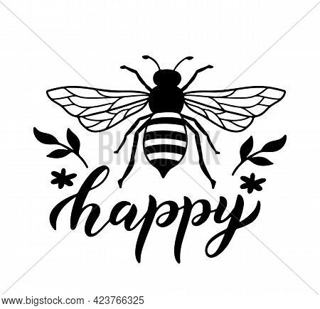 Bee Happy, Funny Quote, Hand Drawn Lettering For Cute Print. Positive Quotes Isolated On White Backg