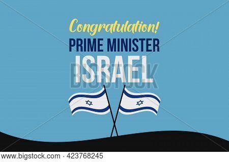 Congratulations Prime Minister Israel. Israeli National Flag.