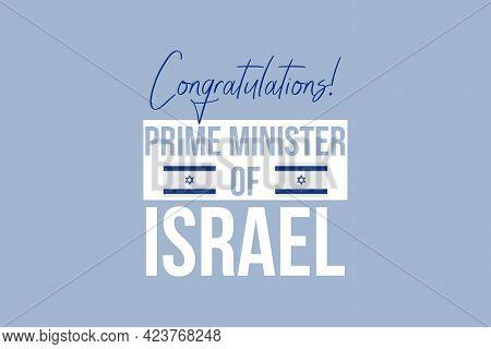 Congratulations Prime Minister - Vector Illustration. Vector Illustration. Text For Presidential Ele