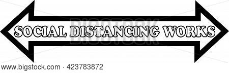 A White Arrow With A Black Boarder Has The Phrase Social Distancing Works Written In White With A Bl