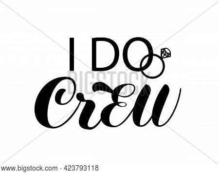 I Do Crew Brush Lettering With Engagement Ring. Inscription For Bridal Clothes. Vector Stock Illustr