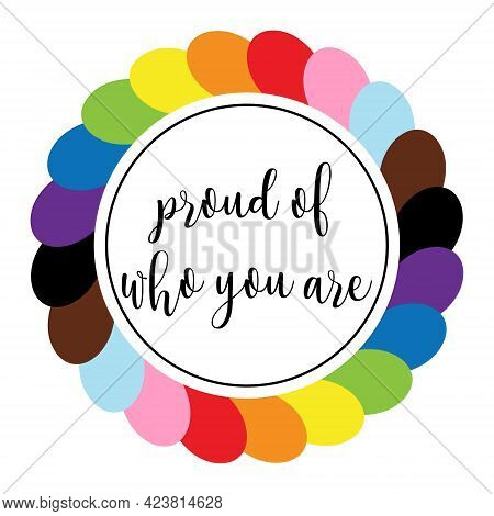 Sticker With Hand Lettering - Proud Of Who You Are. Round Emblem In The Colors Of The Lgbt Flag. A S