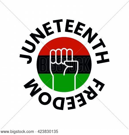 Juneteenth Freedom Day. Clenched Fist In Air In Round Flag. June 19 Jubilee, Liberationand And Emanc