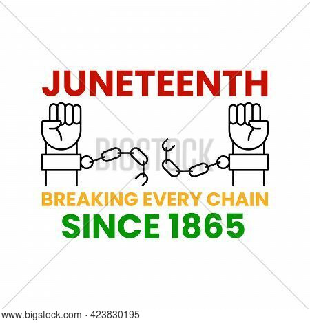 Juneteenth Freedom. Breaking Every Chain Since 1865. Two Hands With Clenched Fists Breaking Chains.