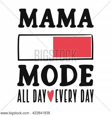 Mama Mode T-shirt Design Quote. Vector Illustrarion.