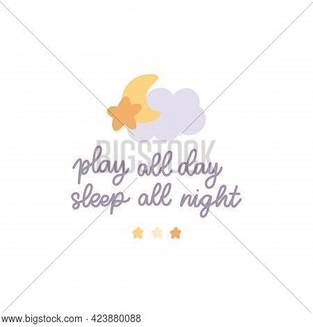 Hand Drawn Lettering Phrase: Play All Day Sleep All Night. Cute Vector Illustration In Scandinavian