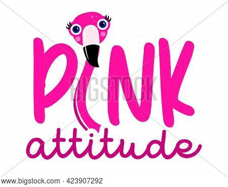 Pink Attitude Text Label With Flamingo Head - Motivational Quotes. Hand Painted Brush Lettering With