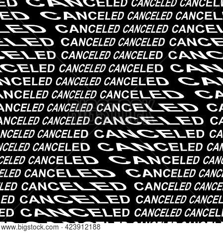 Canceled Word Warped, Distorted, Repeated, And Arranged Into Seamless Pattern Background