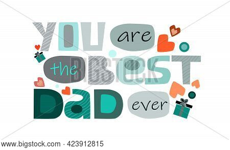 You Are The Best Dad Ever, Phrase For Happy Fathers Day Celebrations. Colourful Artistic Typeface, F