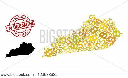Distress Im Dreaming Stamp, And Money Collage Map Of Kentucky State. Red Round Badge Has Im Dreaming