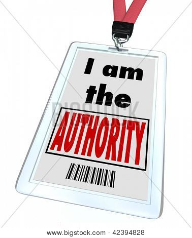 A badge and lanyard with printed pass with the words I am the Authority to illustrate that you are the top expert in your field or you are a high ranking official or leader of your group poster