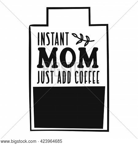Instant Mom Just Add Coffee Quote. Vector Illustration.